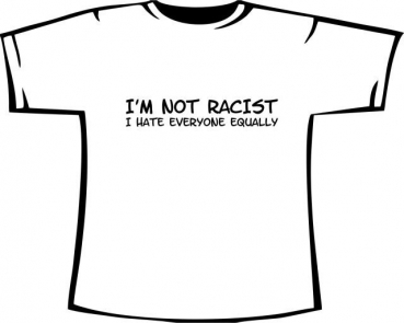 I'M NOT RACIST ...
